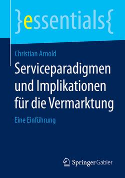 Serviceparadigmen und Implikationen für die Vermarktung von Arnold,  Christian