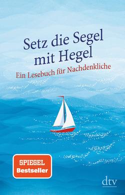 Setz die Segel mit Hegel von Hellmann,  Brigitte