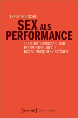 Sex als Performance von Schiel,  Lea Sophie