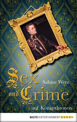 Sex and Crime auf Königsthronen von Werz,  Sabine