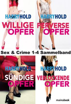 Sex & Crime 1-4 Sammelband von Hold,  Harry