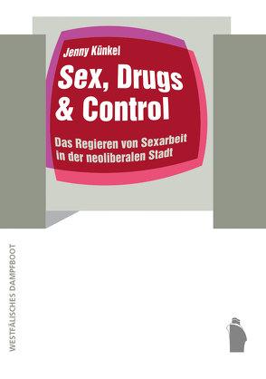 Sex, Drugs & Control von Künkel,  Jenny