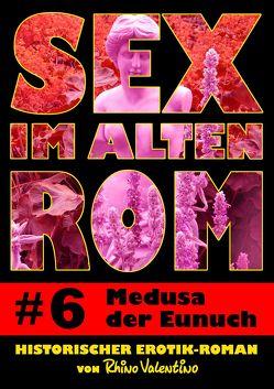 Sex im alten Rom 6 – Medusa der Eunuch von Valentino,  Rhino