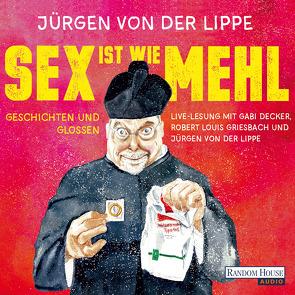 Sex ist wie Mehl von Decker,  Gabi, Griesbach,  Robert Louis, Lippe,  Jürgen von der