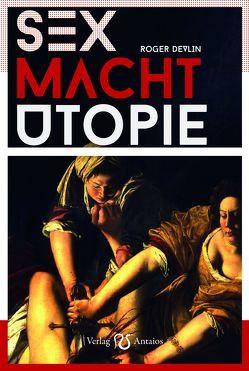 Sex – Macht – Utopie von Devlin,  F. Roger