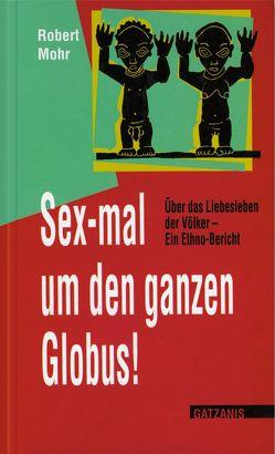 Sex-mal um den ganzen Globus von Mohr,  Robert