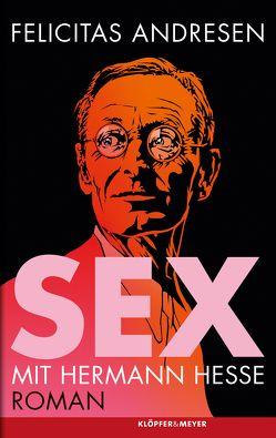 Sex mit Hermann Hesse von Andresen,  Felicitas