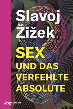 Sex und das verfehlte Absolute von Walter,  Axel, Žižek,  Slavoj