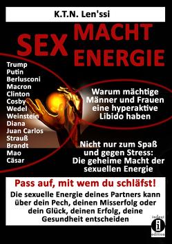 SEX – MACHT – ENERGIE Warum mächtige Männer und Frauen eine hyperaktive Libido haben! von K.T.N.,  Len'ssi