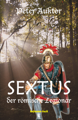 Sextus der römische Legionär von Auktor,  Peter