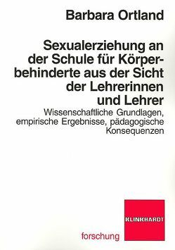 Sexualerziehung an der Schule für Körperbehinderte aus der Sicht der Lehrerinnen und Lehrer von Ortland,  Barbara