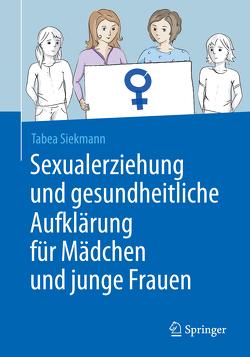 Sexualerziehung und gesundheitliche Aufklärung für Mädchen und junge Frauen von Siekmann,  Tabea