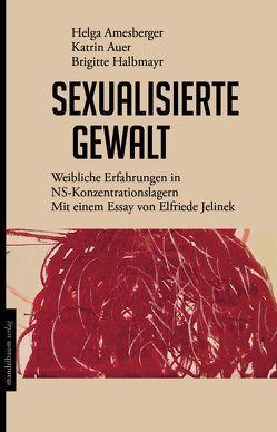Sexualisierte Gewalt von Amesberger,  Helga, Auer,  Katrin, Halbmayr,  Brigitte