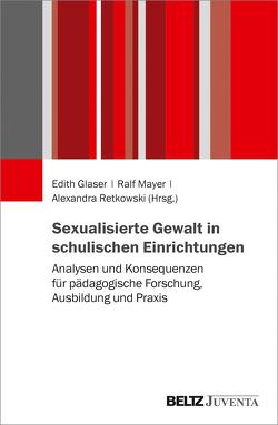 Sexualisierte Gewalt in schulischen Einrichtungen von Glaser,  Edith, Mayer,  Ralf, Retkowski,  Alexandra
