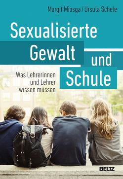 Sexualisierte Gewalt und Schule von Miosga,  Margit, Schele,  Ursula