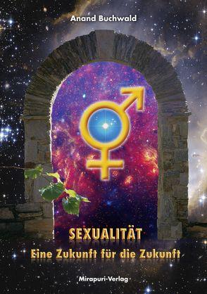 Sexualität – Eine Zukunft für die Zukunft von Buchwald,  Anand