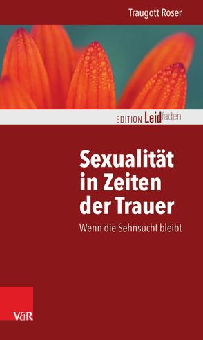 Sexualität in Zeiten der Trauer von Roser,  Traugott