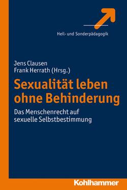 Sexualität leben ohne Behinderung von Clausen,  Jens, Herrath,  Frank