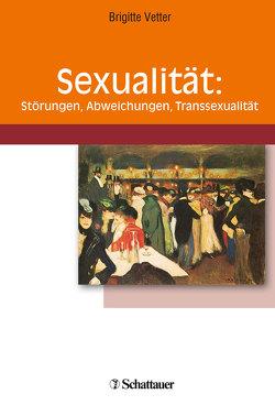 Sexualität: Störungen, Abweichungen, Transsexualität von Vetter,  Brigitte