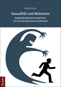 Sexualität und Wahnsinn von Hölzel,  Malte