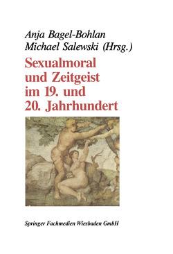 Sexualmoral und Zeitgeist im 19. und 20. Jahrhundert von Bagel-Bohlan,  Anja, Salewski,  Michael