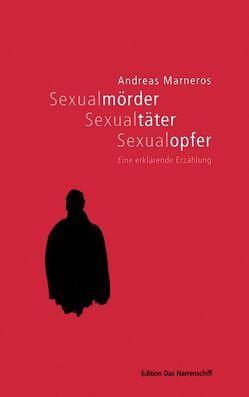 Sexualmörder, Sexualtäter, Sexualopfer von Marneros,  Andreas