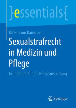 Sexualstrafrecht in Medizin und Pflege von Dammann,  Ulf Haakon