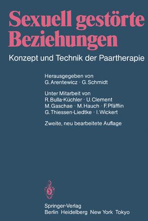 Sexuell gestörte Beziehungen von Arentewicz,  Gerd, Bulla-Küchler,  R., Clement,  U., Gaschae,  M., Hauch,  M., Pfäfflin,  F., Schmidt,  Gunter, Thiessen-Liedtke,  G., Wickert,  I.