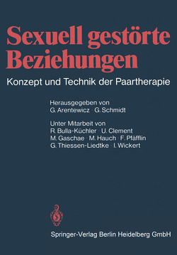 Sexuell gestörte Beziehungen von Arentewicz,  G., Bulla-Küchler,  R., Clement,  U., Gaschae,  M., Hauch,  M., Pfäfflin,  F., Schmidt,  G, Thiessen-Liedtke,  G., Wickert,  I.
