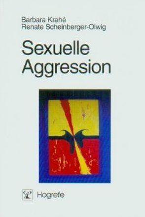 Sexuelle Aggression von Krahé,  Barbara, Scheinberger-Olwig,  Renate