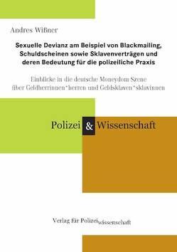 Sexuelle Devianz am Beispiel von Blackmailing, Schuldscheinen sowie Sklavenverträgen und deren Bedeutung für die polizeiliche Praxis von Wißner,  Andres