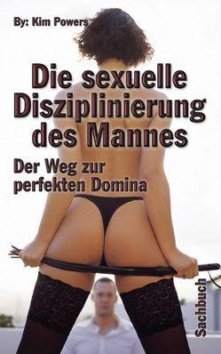 Sexuelle Disziplinierung d. Mannes von Powers,  Kim
