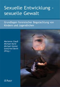 Sexuelle Entwicklung – sexuelle Gewalt von Barth,  Gottfried, Clauß,  Marianne, Guenter,  Michael, Karle,  Michael