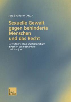 Sexuelle Gewalt gegen behinderte Menschen und das Recht von Zinsmeister,  Julia