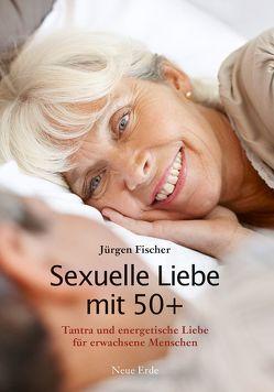 Sexuelle Liebe mit 50+ von Fischer,  Jürgen