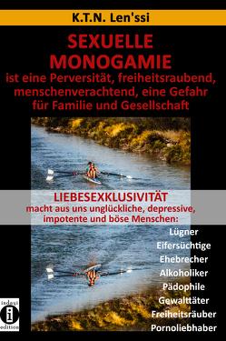 SEXUELLE MONOGAMIE ist eine Perversität, freiheitsraubend, menschenverachtend, eine Gefahr für Familie und Gesellschaft von Len'ssi,  K.T.N.