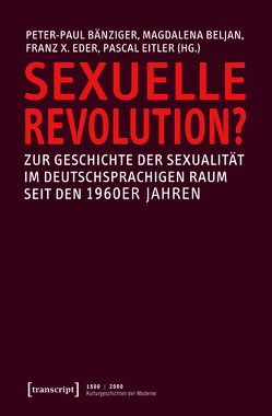 Sexuelle Revolution? von Bänziger,  Peter-Paul, Beljan,  Magdalena, Eder,  Franz X., Eitler,  Pascal