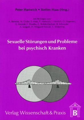 Sexuelle Störungen und Probleme bei psychisch Kranken von Haas,  Steffen, Hartwich,  Peter