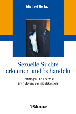 Sexuelle Süchte erkennen und behandeln von Gerlach,  Michael