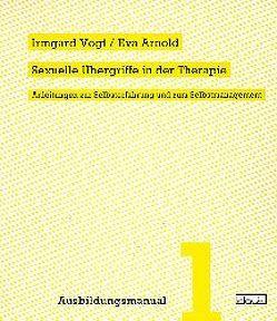 Sexuelle Übergriffe in der Therapie von Arnold,  Eva, Vogt,  Irmgard