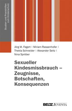 Sexueller Kindesmissbrauch – Zeugnisse, Botschaften, Konsequenzen von Fegert,  Jörg M, Rassenhofer,  Miriam, Schneider,  Thekla, Seitz,  Alexander, Spröber,  Nina