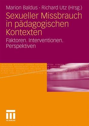 Sexueller Missbrauch in pädagogischen Kontexten von Baldus,  Marion, Utz,  Richard