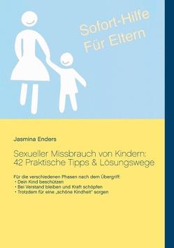Sexueller Missbrauch von Kindern: 42 Praktische Tipps & Lösungswege: Sofort-Hilfe für Eltern von Enders,  Jasmina