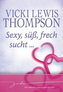 Sexy, süß, frech sucht… von Heidelberger,  Sarah, Jaeger,  Jana, Lewis Thompson,  Vickie, Marliani-Hörnlein,  Brigitte, Trautmann,  Christian