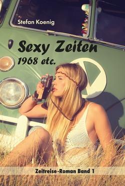 »Sexy Zeiten – 1968 etc.« von Koenig,  Stefan