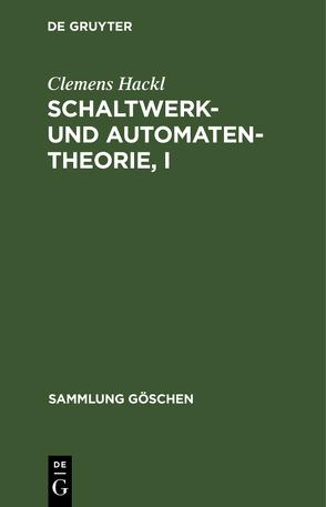 Schaltwerk- und Automatentheorie, I von Hackl,  Clemens