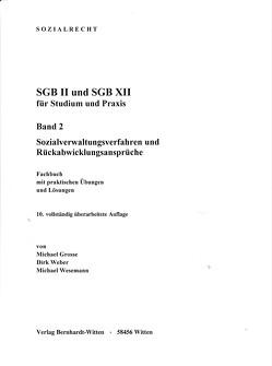 SGB II und SGB XII für Studium und Praxis, Band 2, Sozialverwaltungsverfahren und Rückabwicklungsansprüche von Grosse,  Michael, Weber,  Dirk, Wesemann,  Michael