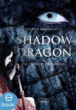 Shadow Dragon. Die falsche Prinzessin von Ohlsen,  Tanja, Otts,  Kristin Briana