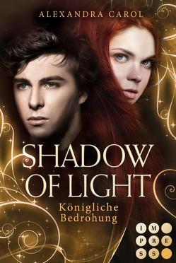 Shadow of Light 2: Königliche Bedrohung von Carol,  Alexandra