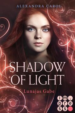 Shadow of Light: Lunajas Gabe (Die Vorgeschichte inklusive XXL-Leseprobe zur Reihe) von Carol,  Alexandra